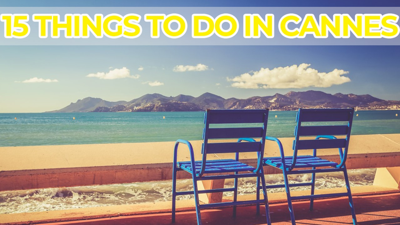 The 15 best things to do in Cannes